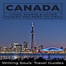 Canada: Cities, Sights & Other Places You Need to Visit Audiobook by  Writing Souls' Travel Guides Narrated by Jeff Moon