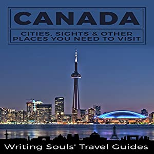 Canada: Cities, Sights & Other Places You Need to Visit Hörbuch von  Writing Souls' Travel Guides Gesprochen von: Jeff Moon