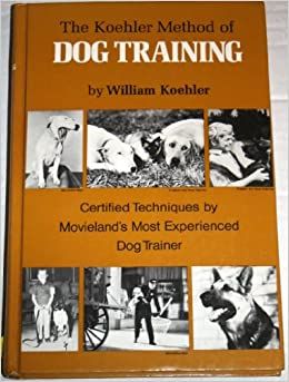 The Koehler Method Of Dog Training Book