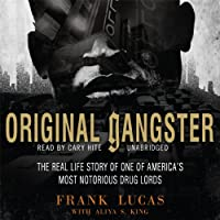 Original Gangster: The Real Life Story of One of America's Most Notorious Drug Lords (       UNABRIDGED) by Frank Lucas, Aliya S. King Narrated by Cary Hite