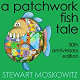 img - for A Patchwork Fish Tale: 30th Anniversary Edition book / textbook / text book