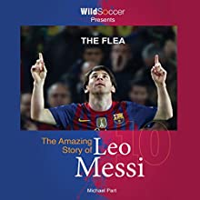 The Flea: The Amazing Story of Leo Messi Audiobook by Michael Part Narrated by Marc Cashman