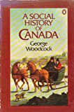 A Social History of Canada (0140105360) by Woodcock, George