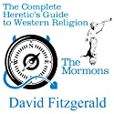 The Complete Heretic's Guide to Western Religion, Book 1: The Mormons Audiobook by David Fitzgerald Narrated by David Smalley