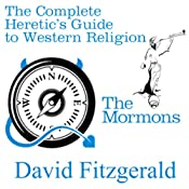 The Complete Heretic's Guide to Western Religion, Book 1: The Mormons | [David Fitzgerald]