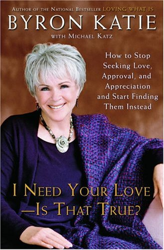 I Need Your Love - Is That True? : How To Stop Seeking Love, Approval, And Appreciation And Start Finding Them Instead front-548498