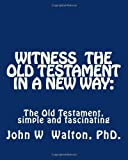 img - for Witness The Old Testament in a New Way.: Amazing Characters and Events Come Alive book / textbook / text book