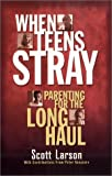 When Teens Stray: Parenting for the Long Haul