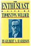 The Enthusiast: A Life of Thornton Wilder