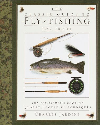 The Classic Guide to Fly-Fishing for Trout: The Fly-Fisher