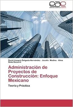 Administración de Proyectos de Construcción: Enfoque Mexicano