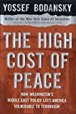 img - for The High Cost of Peace: How Washington's Middle East Policy Left America Vulnerable to Terrorism book / textbook / text book