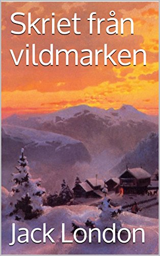 Jack London - Skriet Från Vildmarken (Swedish Edition)