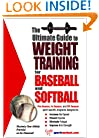 The Ultimate Guide to Weight Training for Baseball and Softball (The Ultimate Guide to Weight Training for Sports, 3) (The Ultimate Guide to Weight Training ... Guide to Weight Training for Sports, 3)