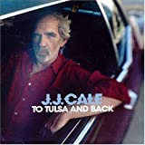 J.J. CaleTo Tulsa and Back