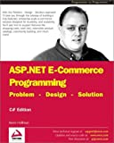 ASP.NET E-commerce Programming: Problem - Design - Solution Kevin Hoffman