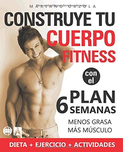Construye tu cuerpo fitness con el plan 6 semanas Menos grasa, más músculo (En Forma Colección)  [Orzola, Mariano] (Tapa Blanda)