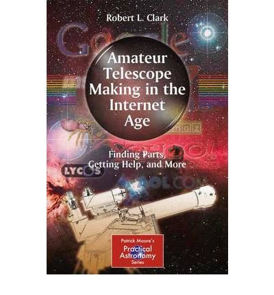 Amateur Telescope Making In The Internet Age: Finding Parts, Getting Help, And More (Patrick Moore'S Practical Astronomy (Paperback)) (Paperback) - Common