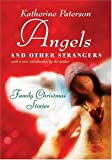 Angels and Other Strangers: Family Christmas Stories (0060783761) by Paterson, Katherine