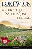 Where the Wild Rose Blooms (Rocky Mountain Memories #1) (0736918183) by Wick, Lori