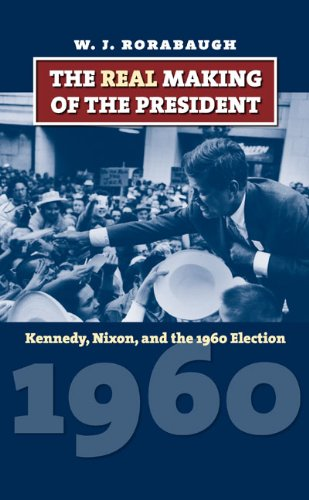 The Real Making of the President: Kennedy, Nixon, and the 1960 Election (American Presidential Elections) (The Making Of A President 1960 compare prices)