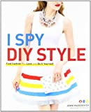 I Spy DIY Style: Find Fashion You Love and Do It Yourself [Paperback] [2012] (Author) Jenni Radosevich