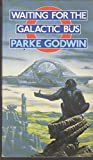 Waiting for the Galactic Bus (0553175947) by Godwin, Parke