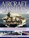 Aircraft Carriers: An illustrated history of aircraft carriers of the world, from zeppelin and seaplane carriers to vertical/short take-off and ... carriers with 500 identification photographs (0754815994) by Ireland, Bernard