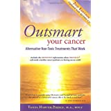 Outsmart Your Cancer: Alternative Non-Toxic Treatments That Work (Second Edition) With CD ~ Tanya Harter Pierce