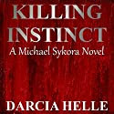 Killing Instinct: Michael Sykora Novel (       UNABRIDGED) by Darcia Helle Narrated by Ted Brooks