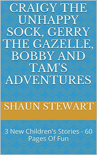 Book: Craigy The Unhappy Sock, Gerry The Gazelle, Bobby And Tam's Adventures - 3 New Stories - 200 Pages Of Fun by Shaun Stewart (very low price)