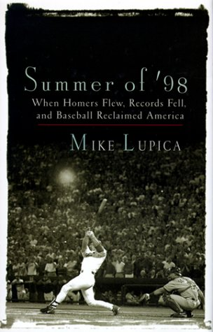 Summer of 98 : When Homers Flew, Records Fell, and Baseball Reclaimed America, MIKE LUPICA