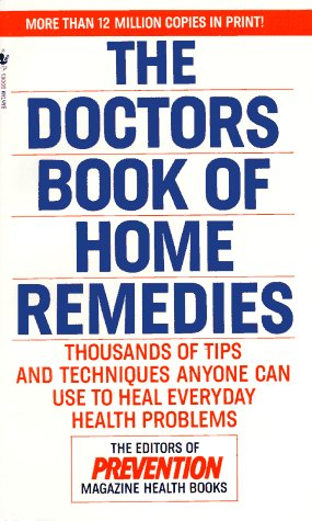 The Doctors Book of Home Remedies: Thousands of Tips and Techniques Anyone Can Use to Heal Everyday Health Problems, Prevention Magazine Editors