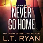 Never Go Home | L. T. Ryan