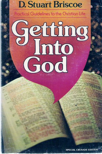 Getting into God: Practical Guidelines to the Christian Life, D. Stuart Briscoe