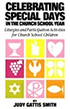 Celebrating Special Days in the Church School Year (0916260143) by Smith, Jidy G.