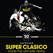 Superclasico: Inside the Ultimate Derby: Sport Shorts Audiobook by Joel Richards Narrated by Damian Lynch