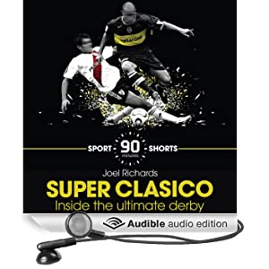 Superclasico: Inside the Ultimate Derby: Sport Shorts (Unabridged)