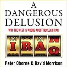 A Dangerous Delusion: Why the West Is Wrong About Nuclear Iran (       UNABRIDGED) by Peter Oborne, David Morrison Narrated by John Sackville