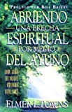Abriendo Brecha Espiritual Por Medio del Ayuno (Spanish Edition) (0789904543) by Towns, Elmer L.