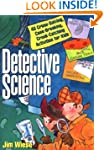 Detective Science: 40 Crime-solving,...