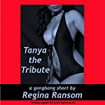 Tanya the Tribute: A Rough Gang Bang Short | Regina Ransom