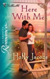 Here With Me (Silhouette Romance) (0373198256) by Jacobs, Holly
