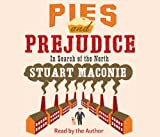 Stuart Maconie Pies and Prejudice: In search of the North
