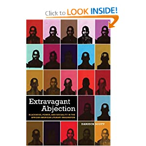 Extravagant Abjection: Blackness, Power, and Sexuality in the African American Literary Imagination (Sexual Cultures) Darieck Scott