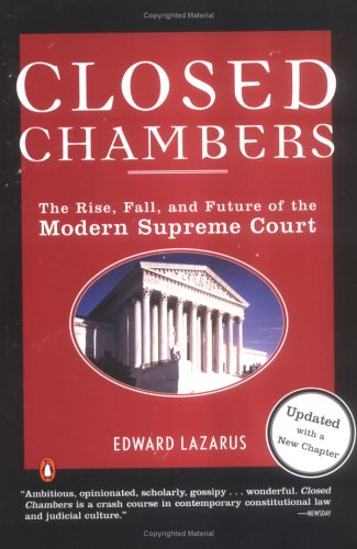 Closed Chambers : The Rise, Fall, and Future of the Modern Supreme Court, EDWARD LAZARUS