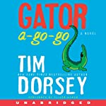 Gator A-Go-Go: A Novel (       UNABRIDGED) by Tim Dorsey Narrated by Oliver Wyman
