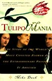 Tulipomania: The Story of the World's Most Coveted Flower & the Extraordinary Passions It Aroused (0609604392) by Mike Dash