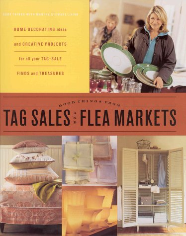 Good Things from Tag Sales and Flea Markets (Good Things With Martha Stewart Living)