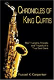 img - for Chronicles of King Curtis: The Triumphs, Travails, and Tragedy of a True Soul Giant by Carpenter, Russell (2004) Paperback book / textbook / text book
